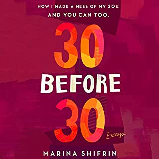 30 Before 30     How I Made a Mess of 20s, and You Can Too              Written by:                                                                                                                                 Marina Shifrin                               Narrated by:                                                                                                                                 Marina Shifrin                      Length: 6 hrs and 41 mins     Not rated yet     Overall 0.0
