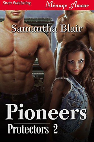 Pioneers [Protectors 2] (Siren Publishing Menage Amour) (English...