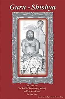 [Dr Bruce Young, Dr Simon Reitze]のGuru - Shishya: Das Leben von Shri Shri Shri Shivabalayogi Maharaj und Sein Vermächtnis (German Edition)
