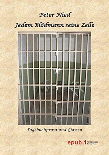 Jedem Blödmann seine Zelle: Tagebuchprosa und Glossen