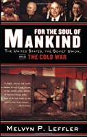For the Soul of Mankind: The United States, the Soviet Union, and the Cold War by Melvyn P. Leffler(2008-09-02)