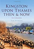 Kingston-upon-Thames: Then & Now (Then & Now (History Press)) by Tim Everson (2012-10-01)