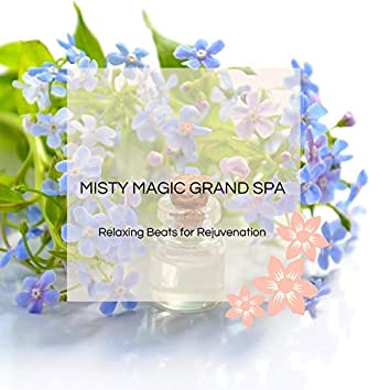 Misty Magic Grand Spa - Relaxing Beats For Rejuvenation