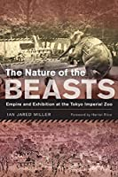 The Nature of the Beasts: Empire and Exhibition at the Tokyo Imperial Zoo (Asia : Local Studies/Global Themes)
