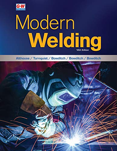 Compare Textbook Prices for Modern Welding Twelfth Edition, Revised, Textbook Edition ISBN 9781635636864 by Althouse, Andrew D.,Turnquist, Carl H.,Bowditch, William A.,Bowditch, Kevin E.,Bowditch, Mark A.