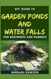 DIY Guide To Garden Ponds and Water Falls for Beginners and Dummies