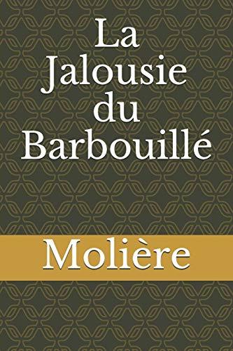 La Jalousie du Barbouillé: une farce en un acte et en prose de Molière
