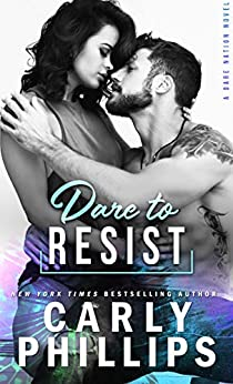 Dare To Resist (Dare Nation Book 1) by [Carly Phillips]