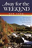 Away for the Weekend New York: Great Getaways Less Than 200 Miles from New York City for Every Season of the Year (Away for the Weekend(R))