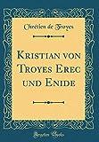 Kristian von Troyes Erec und Enide (Classic Reprint)