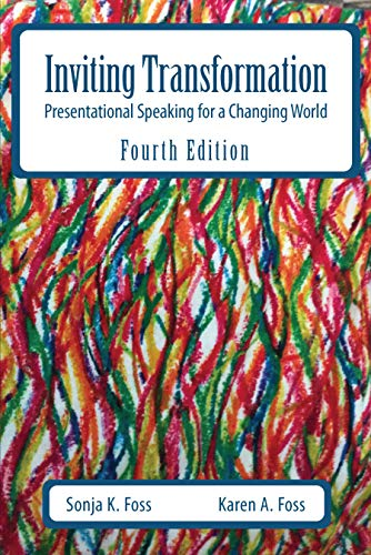 Compare Textbook Prices for Inviting Transformation: Presentational Speaking for a Changing World, Fourth Edition 4 Edition ISBN 9781478638193 by Sonja K. Foss,Karen A. Foss