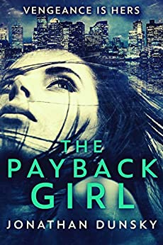 The Payback Girl: A Vigilante Justice Thriller by [Jonathan Dunsky]
