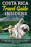 Costa Rica Travel Guide Insiders: The Ultimate Travel Guide With Essential Tips About What To See, Where To Go, Eat And Sleep Even If Your Budget Is Limited