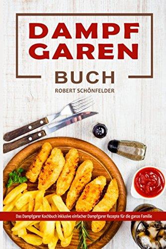 Dampfgaren Buch Das Dampfgarer Kochbuch inklusive einfacher Dampfgarer Rezepte für die ganze Familie