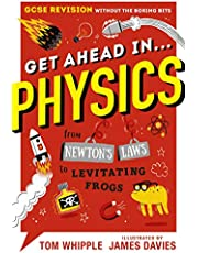 Get Ahead In. Physics: GCSE Revision without the boring bits, from Newton's Laws to levitating frogs (Gcse Guide Without/Boring Bits)
