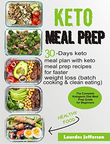 Keto Meal Prep Cookbook The Complete Ketogenic Diet Meal Prep Guide For Beginners 30 Days Keto
