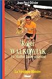 Roger Walkowiak. Le maillot jaune assassiné. La véridique histoire