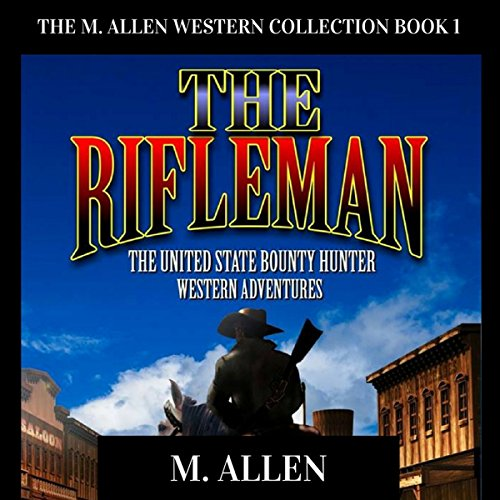 The Rifleman: The United States Bounty Hunter Western Adventures audiobook cover art