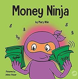 Money Ninja: A Children's Book About Saving, Investing, and Donating (Ninja Life Hacks 10) by [Mary Nhin, Grow Grit Press, Jelena Stupar, Rebecca  Yee]
