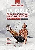 La bible de la musculation au poids de corps: Guide des mouvements 480 exercices détaillés