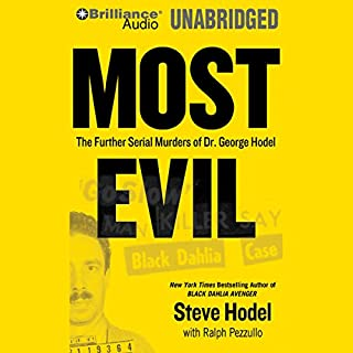 Most Evil     The Further Serial Murders of Dr. George Hodel              By:                                                                                                                                 Steve Hodel,                                                                                        Ralph Pezullo                               Narrated by:                                                                                                                                 Malcolm Hillgartner                      Length: 7 hrs and 10 mins     75 ratings     Overall 4.1