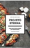 Projeto Eterna: Faça suas pizzas como um profissional (Portuguese Edition)