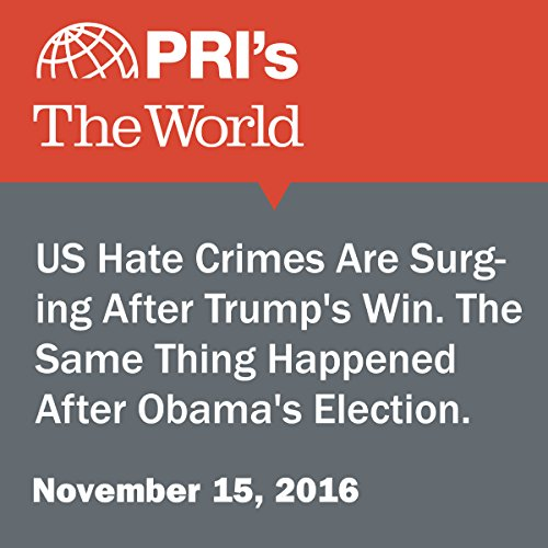 US Hate Crimes Are Surging After Trump's Win. The Same Thing Happened After Obama's Election. audiobook cover art