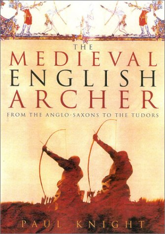 The Medieval English Archer: From the Anglo-Saxons to the Tudors