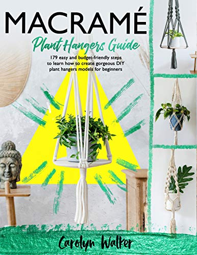 Macramè: Plant Hangers Guide- 179 Easy and Budget-Friendly Steps To Learn How To Create Gorgeous DIY Plant Hangers Models for Beginners (English Edition)