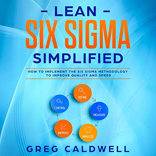 Lean Six Sigma: Simplified: How to Implement the Six Sigma Methodology to Improve Quality and Speed cover art