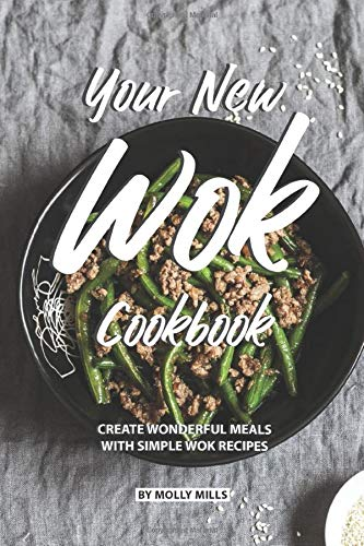 Your New Wok Cookbook: Create Wo...