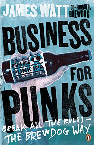 Business for Punks: Break All the Rules – the BrewDog Way (English Edition)