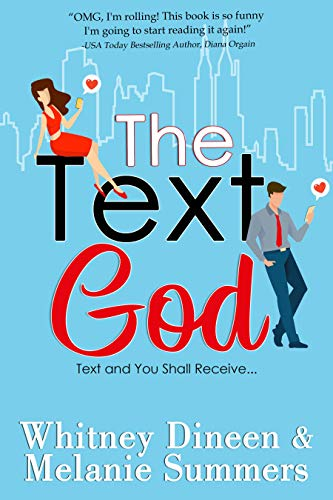 The Text God: Text and You Shall Receive ... (An Accidentally in Love Story Book 2)