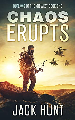 Chaos Erupts: A Post-Apocalyptic EMP Survival Thriller (Outlaws of the Midwest Book 1) by [Jack Hunt]