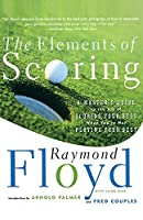 The Elements of Scoring: A Master's Guide to the Art of Scoring Your Best When You're Not Playing Your Best (Master's Guide to Scoring Your Best)