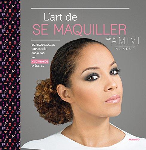 L'art de se maquiller - 15 maquillages expliqués pas à pas (Je vois comment faire) (French Edition)