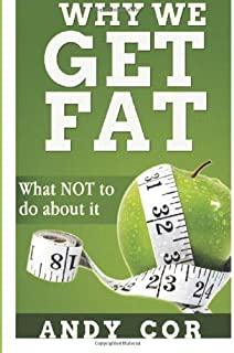 Why We Get Fat: What NOT to do about it (Lists) (Volume 4)