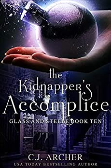 The Kidnapper's Accomplice (Glass and Steele Book 10) by [C.J. Archer]