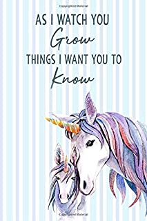 As I Watch You Grow Things I Want You to Know: Mother To Son Daughter Journal, Birthday Letters To My Newborn Baby Boy Gir...