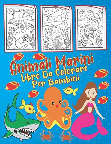 Animali Marini Libro Da Colorare Per Bambini: Simpatici disegni da colorare per bambini dai 4 agli 8 anni, dai 4 ai 12 anni, dai 2 ai 4 anni, dai 6 ai ... 3-5 anni, ragazzi, ragazze, scuola materna