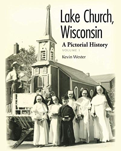 Lake Church, Wisconsin: A Pictorial History: Volume 1