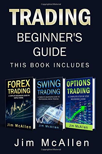 Trading Beginner's Guide: 3 books in 1. An introduction into the Most profitable strategies.  Forex, Swing and Options Trading. Discover fundamentals, ... Start Earning Passive Income Today.
