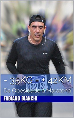 - 35 Kg = + 42 Km: Da obesidade à maratona