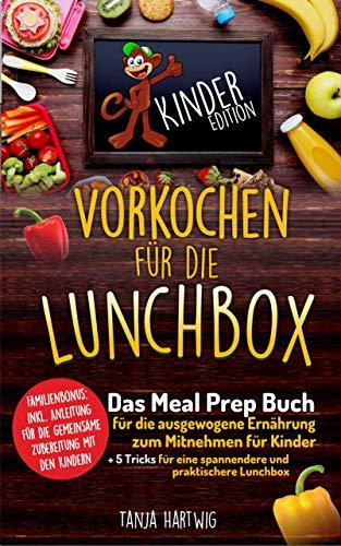 Vorkochen für die Lunchbox Kinder Edition: Das Meal Prep Buch für die ausgewogene Ernährung zum Mitnehmen für Kinder ( Gesunde Jause für die Pause ) (Lunchboxrezepte 2)