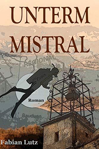 unterm Mistral: Liebe, Leben und Tod in der Provence