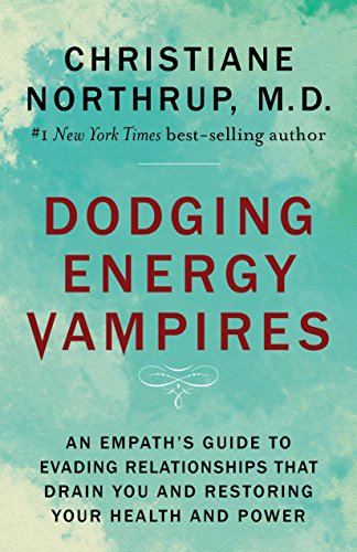 Dodging Energy Vampires: An Empath's Guide to Evading Relationships That Drain You and Restoring You