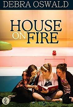 House on Fire by [Debra Oswald]
