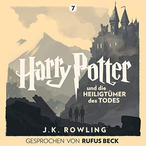 Harry Potter und die Heiligtümer des Todes - Gesprochen von Rufus Beck cover art