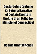 { [ DOCTOR JOHNS (VOLUME 2); BEING A NARRATIVE OF CERTAIN EVENTS IN THE LIFE OF AN ORTHODOX MINISTER OF CONNECTICUT ] } Mitchell, Donald Grant ( AUTHOR ) Jan-03-2010 Paperback