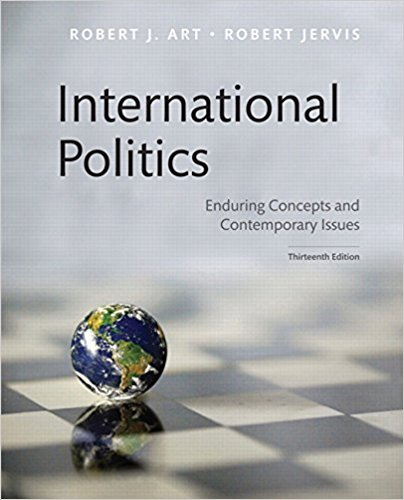 Compare Textbook Prices for International Politics: Enduring Concepts and Contemporary Issues 13 Edition ISBN 9780134482019 by Art, Robert J.,Jervis, Robert